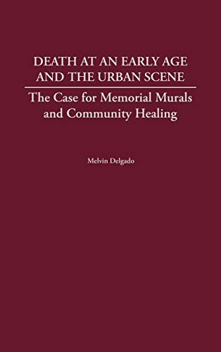 9780275969240: Death at an Early Age and the Urban Scene: The Case for Memorial Murals and Community Healing
