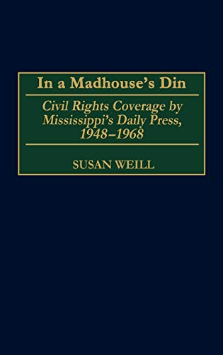9780275969608: In a Madhouse's Din: Civil Rights Coverage by Mississippi's Daily Press, 1948-1968