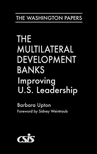 The Multilateral Development Banks: Improving U.S. Leadership [The Washington Papers 178]: Upton, ...