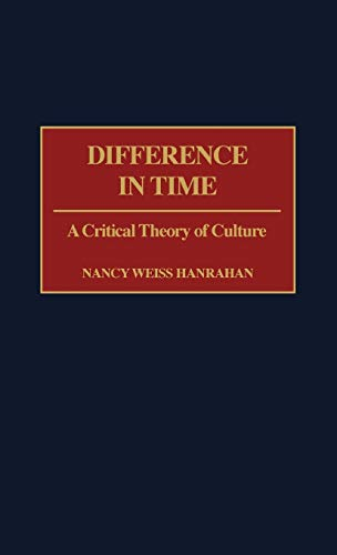 Difference in Time: A Critical Theory of Culture: Hanrahan, Nancy W.