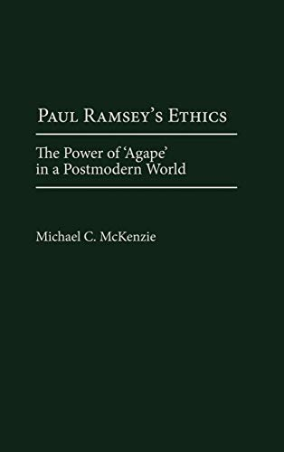 9780275969882: Paul Ramsey's Ethics: The Power of 'Agape' in a Postmodern World