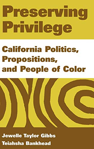 Preserving Privilege: California Politics, Propositions, and People of Color (0275969916) by Gibbs, Jewelle Taylor; Bankhead, Teiahsha
