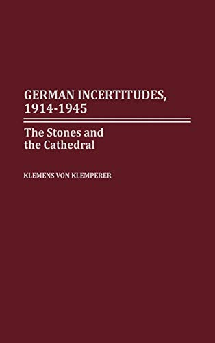 9780275970178: German Incertitudes, 1914-1945: The Stones and the Cathedral