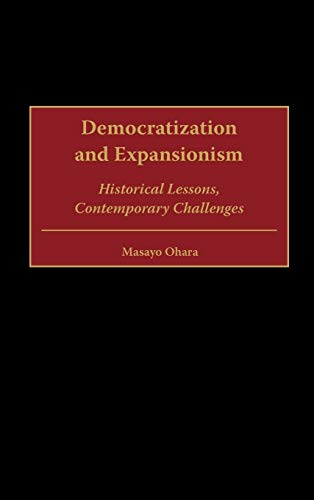 9780275970437: Democratization and Expansionism: Historical Lessons, Contemporary Challenges