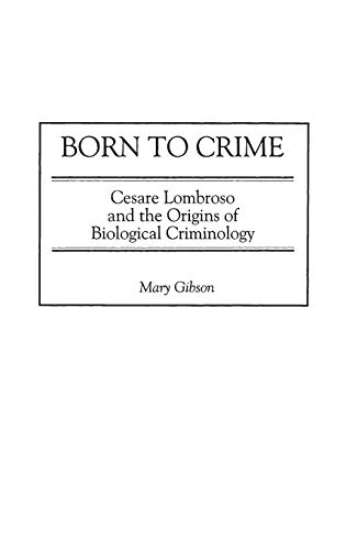 9780275970628: Born to Crime: Cesare Lombroso and the Origins of Biological Criminology (Italian & Italian American Studies)