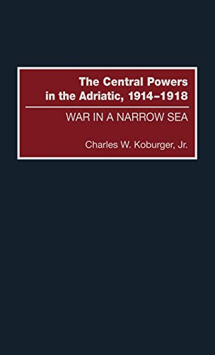 9780275970710: The Central Powers in the Adriatic, 1914-1918: War in a Narrow Sea