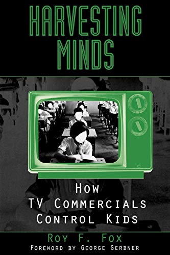 Harvesting Minds: How TV Commercials Control Kids