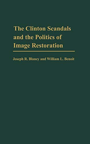 9780275971069: The Clinton Scandals and the Politics of Image Restoration (Praeger Series in Political Communication)