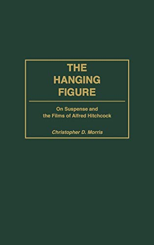 9780275971366: The Hanging Figure: On Suspense and the Films of Alfred Hitchcock