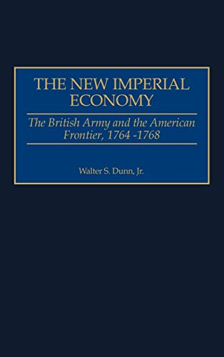 9780275971809: The New Imperial Economy: The British Army and the American Frontier, 1764-1768