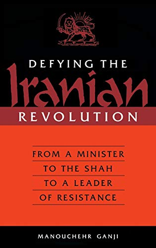 9780275971878: Defying the Iranian Revolution: From a Minister to the Shah to a Leader of Resistance