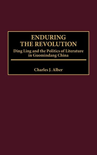 Enduring the Revolution: Ding Ling and the: Charles J. Alber