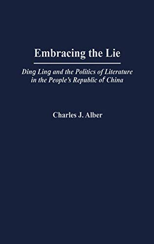 Embracing the Lie: Ding Ling and the: Charles J. Alber