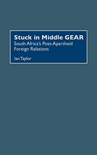 9780275972752: Stuck in Middle GEAR: South Africa's Post-Apartheid Foreign Relations