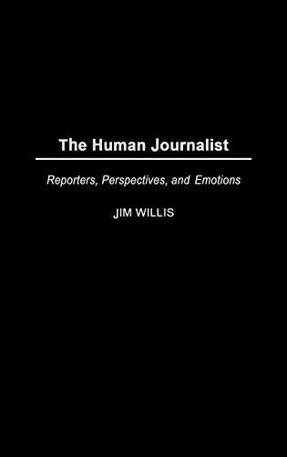 9780275972837: The Human Journalist: Reporters, Perspectives, and Emotions