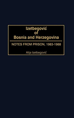 9780275972875: Izetbegovic of Bosnia and Herzegovina: Notes from Prison, 1983-1988