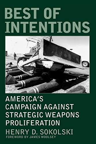 9780275972899: Best of Intentions: America's Campaign Against Strategic Weapons Proliferation (Praeger Security International)