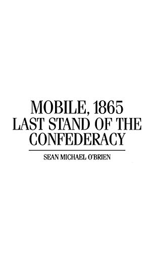 9780275973346: Mobile, 1865: Last Stand of the Confederacy