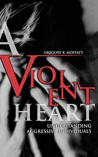 9780275973360: A Violent Heart: Understanding Aggressive Individuals