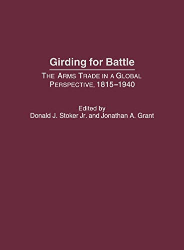 9780275973391: Girding for Battle: The Arms Trade in a Global Perspective, 1815-1940