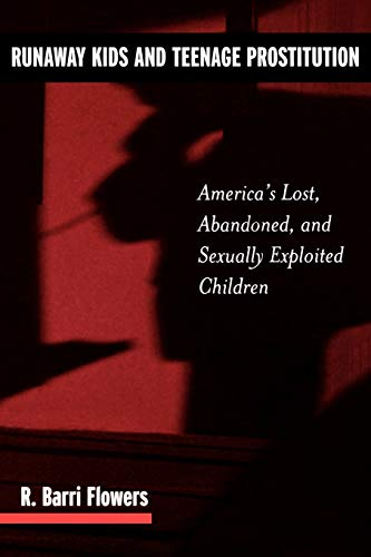 9780275973421: Runaway Kids and Teenage Prostitution: America's Lost, Abandoned, and Sexually Exploited Children