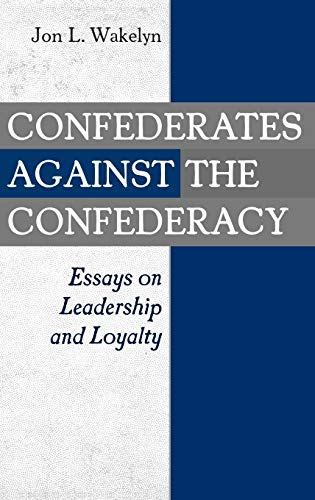 9780275973643: Confederates Against the Confederacy: Essays on Leadership and Loyalty