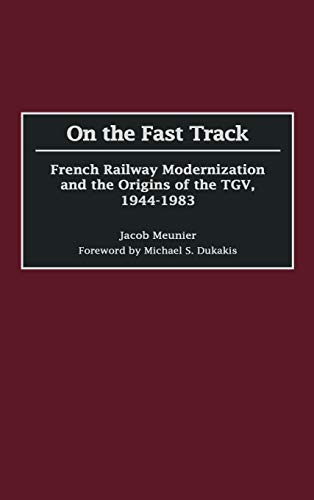 9780275973773: On the Fast Track: French Railway Modernization and the Origins of the TGV, 1944-1983