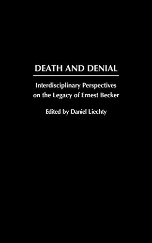 9780275974206: Death and Denial: Interdisciplinary Perspectives on the Legacy of Ernest Becker
