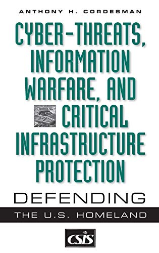 9780275974237: Cyber-Threats, Information Warfare, and Critical Infrastructure Protection: Defending the U.S. Homeland