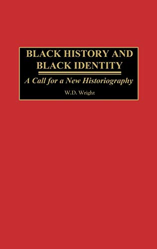 9780275974428: Black History and Black Identity: A Call for a New Historiography