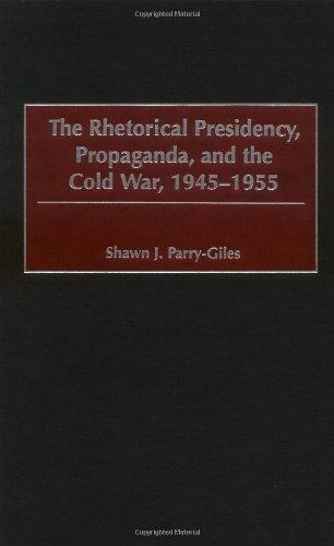 9780275974633: The Rhetorical Presidency, Propaganda, and the Cold War, 1945-1955 (Praeger Series in Presidential Studies)