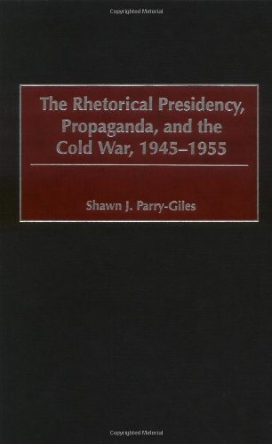 9780275974633: The Rhetorical Presidency, Propaganda, and the Cold War, 1945-1955