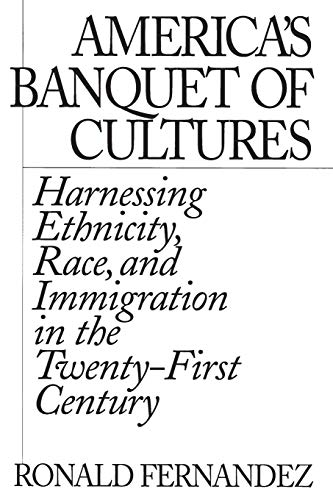 9780275975081: America's Banquet of Cultures: Harnessing Ethnicity, Race, and Immigration in the Twenty-First Century