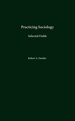 9780275975159: Practicing Sociology: Selected Fields