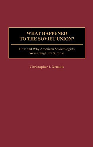 9780275975272: What Happened to the Soviet Union?: How and Why American Sovietologists Were Caught by Surprise