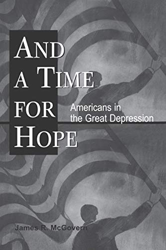 And a Time for Hope: Americans in the Great Depression: McGovern, James R., McGovern, James
