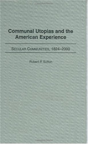 9780275975531: Communal Utopias and the American Experience: Secular Communities, 1824-2000