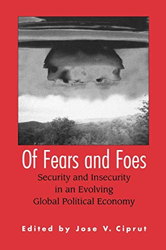Of Fears and Foes: Security and Insecurity: Ciprut, Jose V.