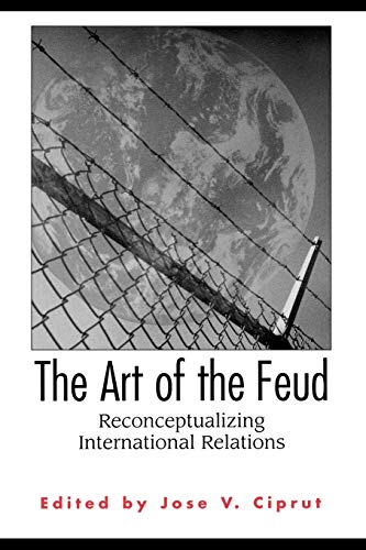 The Art of the Feud: Reconceptualizing International: Ciprut, Jose V.