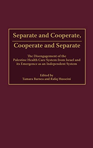 9780275975838: Separate and Cooperate, Cooperate and Separate: The Disengagement of the Palestine Health Care System from Israel and Its Emergence as an Independent System