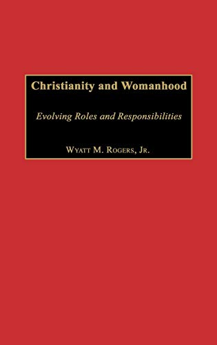 9780275976101: Christianity and Womanhood: Evolving Roles and Responsibilities