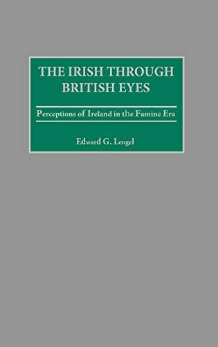 9780275976347: The Irish through British Eyes: Perceptions of Ireland in the Famine Era