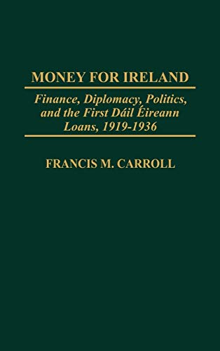 9780275977108: Money for Ireland: Finance, Diplomacy, Politics, and the First Dail Eireann Loans, 1919-1936 (Praeger Studies in Diplomacy and Strategic Thought)