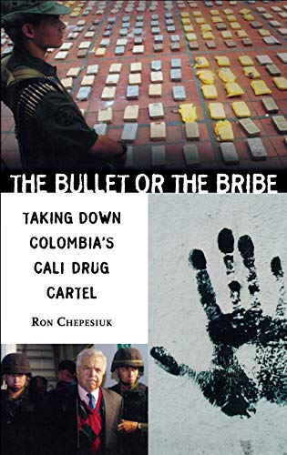 9780275977122: The Bullet or the Bribe: Taking Down Colombia's Cali Drug Cartel