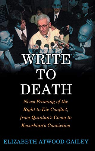 9780275977139: Write to Death: News Framing of the Right to Die Conflict, from Quinlan's Coma to Kevorkian's Conviction
