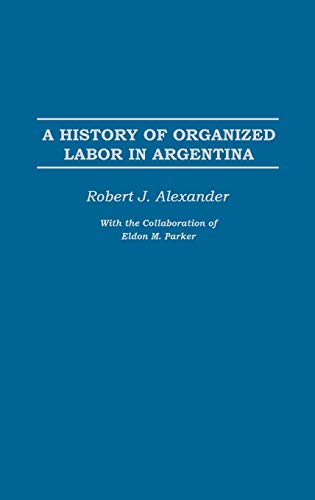9780275977429: A History of Organized Labor in Argentina