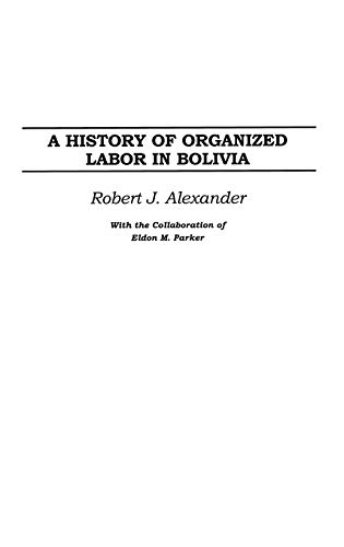 9780275977443: A History of Organized Labor in Bolivia