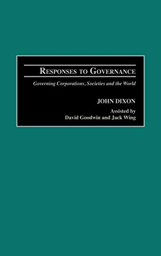 Responses to Governance: Governing Corporations, Societies and the World (0275977544) by John Dixon