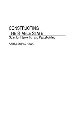9780275977559: Constructing the Stable State: Goals for Intervention and Peacebuilding