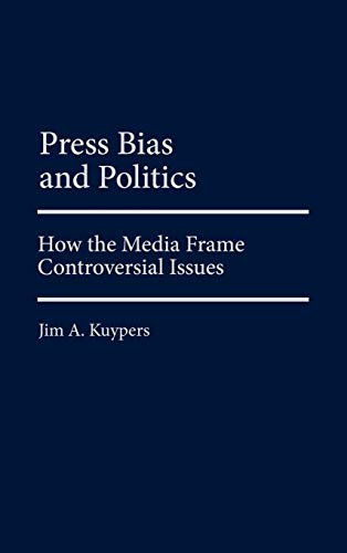 9780275977580: Press Bias and Politics: How the Media Frame Controversial Issues (Praeger Series in Political Communication (Hardcover))